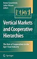 Vertical Markets and Cooperative Hierarchies: The Role of Cooperatives in the Agri-Food Industry