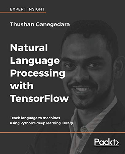 Compare Textbook Prices for Natural Language Processing with TensorFlow: Teach language to machines using Python's deep learning library  ISBN 9781788478311 by Ganegedara, Thushan