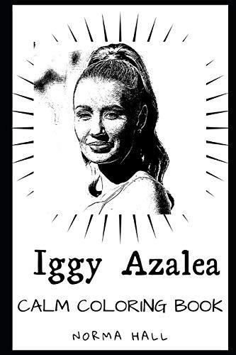 Iggy Azalea Calm Coloring Book (Iggy Azalea Calm Coloring Books, Band 0)