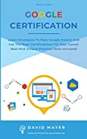 Google Certification: Learn strategies to pass google exams and get the best certifications for you career real and unique practice tests included