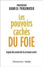 Les pouvoirs cachés du foie - Gagnez des années de vie en bonne santé ! de Pr Gabriel Perlemuter