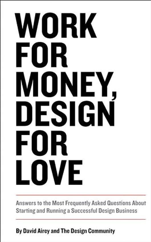 フォーラムベスビオ山なかなかWork for Money, Design for Love: Answers to the Most Frequently Asked Questions About Starting and Running a Successful Design Business (Voices That Matter) (English Edition)
