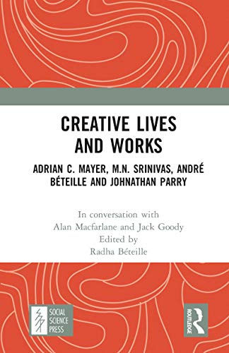 Creative Lives and Works: Adrian C. Mayer, M.N. Srinivas, André Béteille and Johnathan Parry (English Edition)