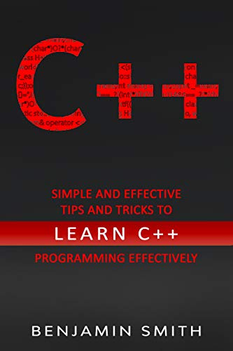 C++: Simple and Effective Tips and Tricks to learn C++ Programming Effectively, 2nd Edition Front Cover