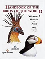 Handbook of the Birds of the World Volume 3: Hoatzin to Auks
