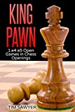 King Pawn: 1.e4 E5 Open Games In Chess Openings-Sawyer, Tim