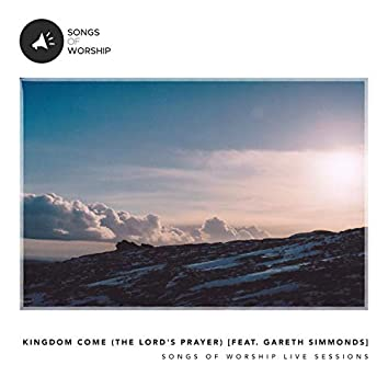 Kingdom Come  [The Lord's Prayer] [feat. Gareth Simmonds]