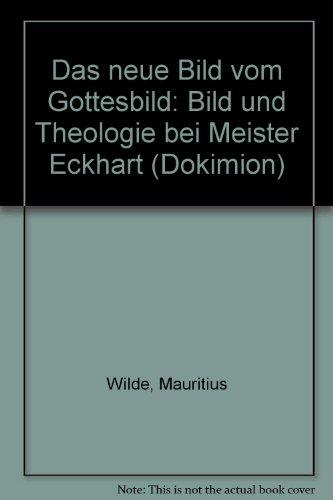 Das neue Bild vom Gottesbild: Bild und Theologie bei Meister Eckart (Dokimion / Neue Schriftenreihe zur Freiburger Zeitschrift für Philosophie und Theologie)