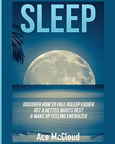 Sleep: Discover How To Fall Asleep Easier, Get A...