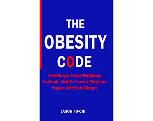 THE OBESITY CODE: Health Dangers Related With Obesity, Treatments, Guide On Successful Weight loss Programs With Foods & Recipes (English Edition)