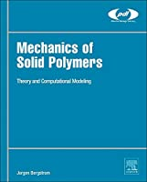 Mechanics of Solid Polymers: Theory and Computational Modeling (Plastics Design Library)