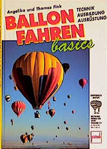 Ballonfahren basics. Technik, Ausbildung, Ausrüstung