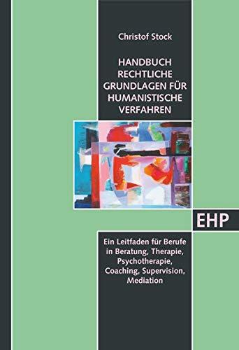 Psychotherapie, Beratung und Supervision in humanistischen Verfahren: Ein rechtlicher Leitfaden (EHP - Edition Humanistische Psychologie)