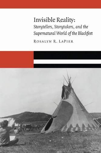 Compare Textbook Prices for Invisible Reality: Storytellers, Storytakers, and the Supernatural World of the Blackfeet New Visions in Native American and Indigenous Studies Illustrated Edition ISBN 9781496201508 by LaPier, Rosalyn R.