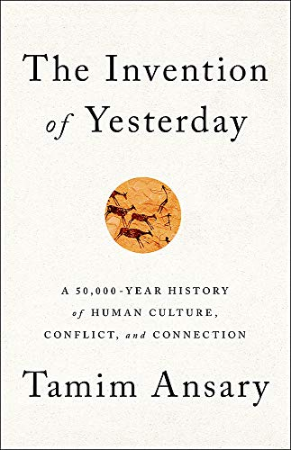 Image of The Invention of Yesterday: A 50,000-Year History of Human Culture, Conflict, and Connection