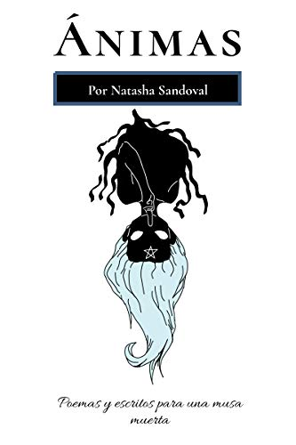 Ánimas: Poemas y escritos para una musa muerta de Natasha Sandoval