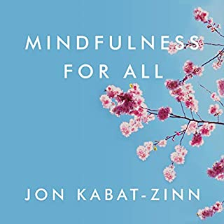 Mindfulness for All     The Wisdom to Transform the World              By:                                                                                                                                 Jon Kabat-Zinn                               Narrated by:                                                                                                                                 Jon Kabat-Zinn                      Length: 5 hrs and 37 mins     Not rated yet     Overall 0.0