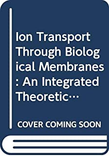 Ion Transport Through Biological Membranes: An Integrated Theoretical Approach