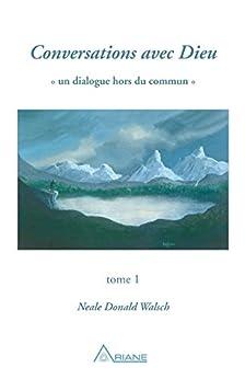 Conversations avec Dieu, tome 1: Un dialogue hors du commun par [Neale Donald Walsch]