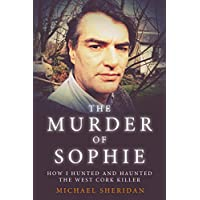 The Murder of Sophie: How I Hunted and Haunted the West Cork Killer Kindle Edition by Michael Sheridan for Free