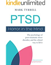 PTSD: Horror in the Mind: The psychology of post-traumatic stress disorder, and the ethical way to lift it (Uncommon Practitioner Series)