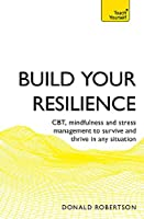 Build Your Resilience: CBT, Mindfulness and Stress Management to Survive and Thrive in Any Situation (Teach Yourself)