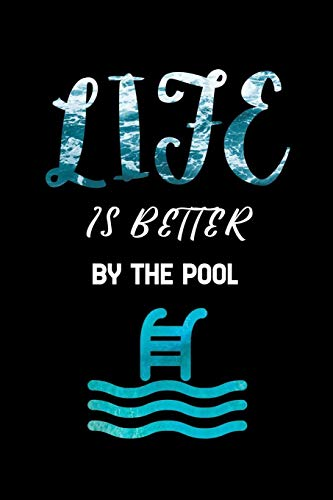life is better by the pool: Lined Notebook Log Book Organizer Note book Writing Journal for gifts swimmer Dive Scuba Diver Underwater Sea Ocean swimming lovers traveler ( 107 pages, 6