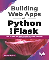 Building Web Apps with Python and Flask: Learn to Develop and Deploy Responsive RESTful Web Applications Using Flask Framework (English Edition)