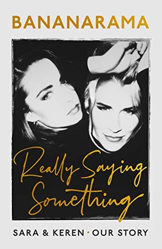 Really Saying Something: Sara & Keren – Our Bananarama Story (English Edition)