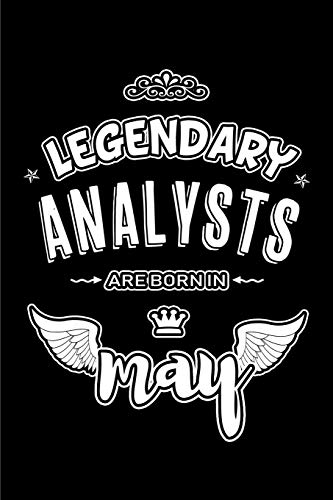 Legendary Analysts are born in May: Blank Lined 6x9 Love your Analysts Journal/Notebooks as Appreciation day,Birthday,Welcome,Farewell,Thanks ... assistants, bosses,friends and family.