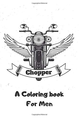 Chopper A Coloring Book for men: Outlaw Biker Chopper and motorcycle Coloring Book for Outlaw Biker - Relaxation and Stress Relief Designs (Hot Adult Coloring Books)