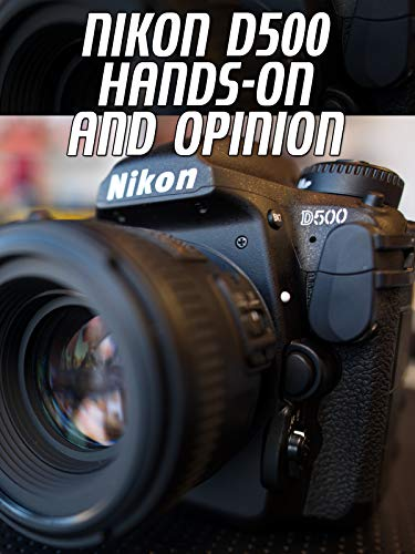 Review: Nikon D500 Hands-On and Opinion