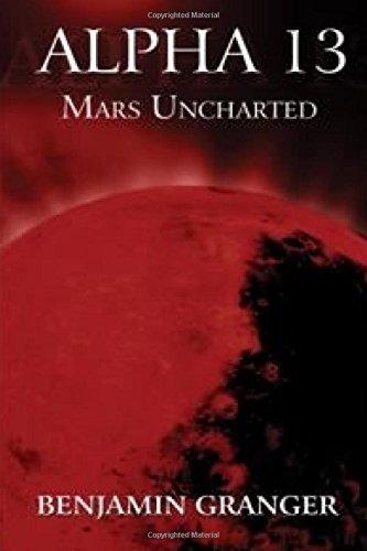 Book: Alpha 13 (Mars Uncharted) by Benjamin Granger