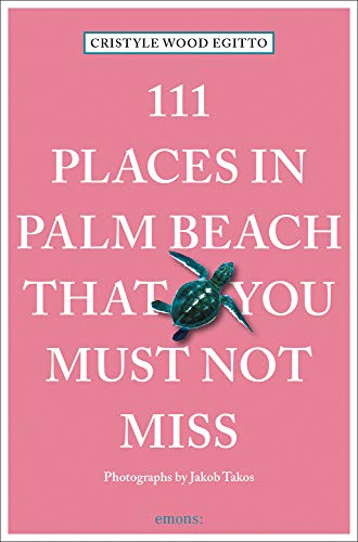 111 Places in Palm Beach That You Must Not Miss (111 Places in .... That You Must Not Miss)