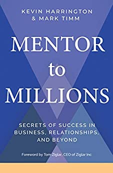 Mentor to Millions: Secrets of Success in Business, Relationships, and Beyond by [Kevin Harrington, Mark Timm]