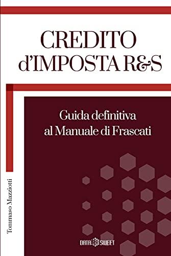 CREDITO D'IMPOSTA R&S: Guida definitiva al Manuale di Frascati (Italian Edition)