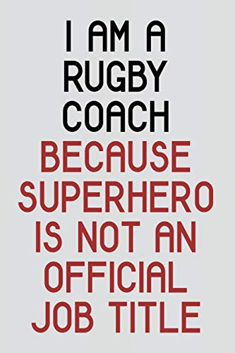 I Am A Rugby Coach Because Superhero Is Not An Official Job Title: Blank Ruled Lined Composition Notebook