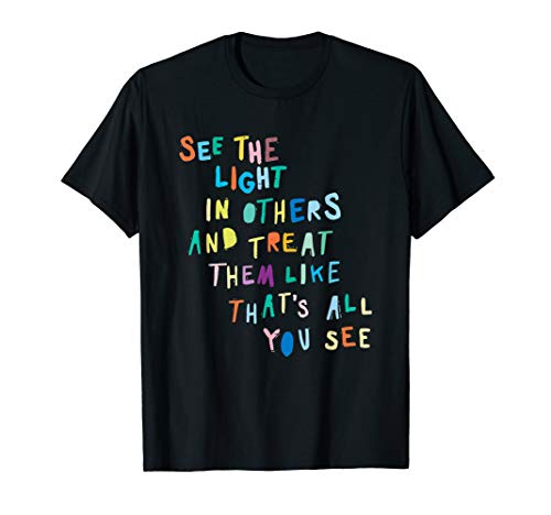See The Light In Others Encouraging Positive Message T-Shirt