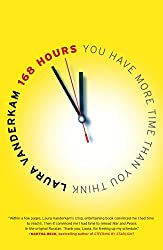 168 Hours: You Have More Time Than You Think by Laura Vanderkamnp