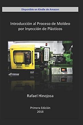 Introducción al Proceso de Moldeo por Inyección de Plásticos (Spanish Edition)