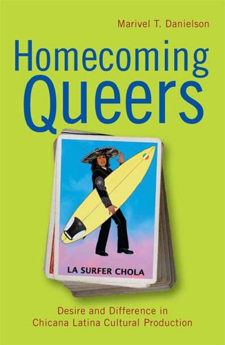 Homecoming Queers: Desire and Difference in Chicana...