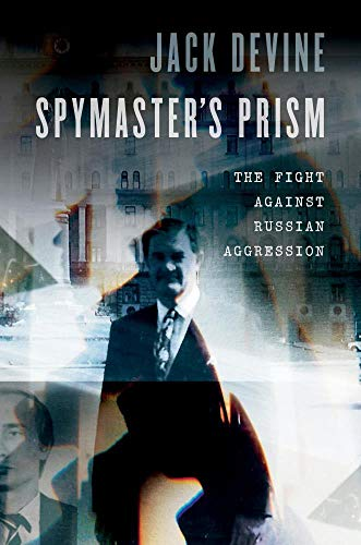 Compare Textbook Prices for Spymaster's Prism: The Fight against Russian Aggression  ISBN 9781640123786 by Devine, Jack