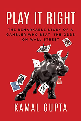 Play It Right: The Remarkable Story of a Gambler Who Beat the Odds on Wall Street