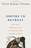 Empire in Retreat: The Past, Present, and Future of the United States