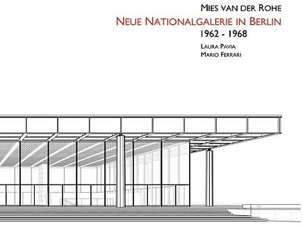 Ludwig Mies Van Der Rohe. Neue Nationalgalerie in Berlin 1962-1968. Ediz. illustrata