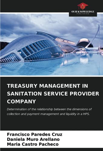 TREASURY MANAGEMENT IN SANITATION SERVICE PROVIDER COMPANY: Determination of the relationship between the dimensions of collection and payment management and liquidity in a HPS.