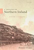 A Treatise on Northern Ireland: Colonialism: the Shackles of the State and Hereditary Animosities