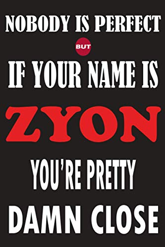 Nobody Is Perfect But If Your Name Is ZYON You're Pretty Damn Close: Funny Lined Journal Notebook, College Ruled Lined Paper,Personalized Name gifts ... gifts for kids , Gifts for ZYON Matte cover