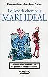 Le livre de chevet du mari idéal. Convient aussi aux divorcés, aux pacsés et autres...