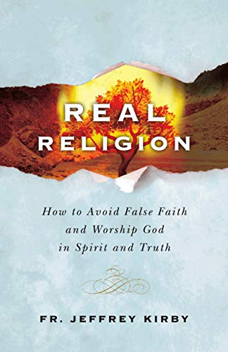 Compare Textbook Prices for Real Religion- How to Avoid False Faith and Worship God in Spirit and Truth  ISBN 9781683572312 by Fr. Jeffrey Kirby